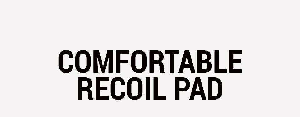 Comfortable Recoil Pad